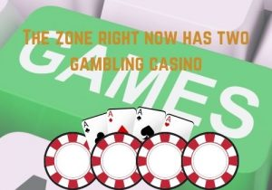 The zone right now has two gambling casino