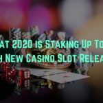 What 2020 is Staking Up To Be with New Casino Slot Releases